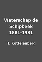 Waterschap de Schipbeek 1881-1981 by H.…