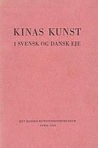 Kinas kunst i svensk og dansk eje. by Danske…