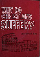Why Do Christians Suffer? by Theodore H. Epp