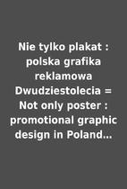 Nie tylko plakat : polska grafika reklamowa…