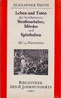 Leben und Taten der berühmtesten Strassenräuber, Mörder und Spitzbuben, so in den letzten fünfzig Jahren in dem Königreich England sind hingerichtet worden - Alexander Smith