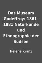 Das Museum Godeffroy: 1861-1881 Naturkunde…