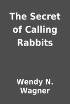 The Secret of Calling Rabbits by Wendy N.…