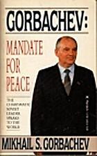 Gorbachev : mandate for peace by Mikhail…