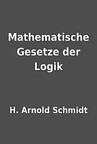 Mathematische Gesetze der Logik by H. Arnold…