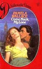 Come Back, My Love by Pamela Wallace