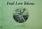 Frail love tokens by Michael Da Costa