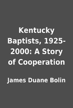 Kentucky Baptists, 1925-2000: A Story of…