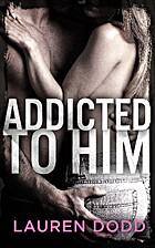 Addicted to Him by Lauren Dodd