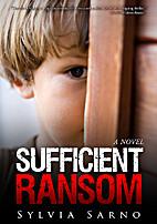 Sufficient Ransom: A Novel by Sylvia Sarno