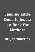 Leading Little Ones to Jesus; : a Book for…