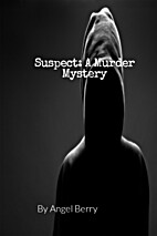 Suspect: A Murder Mystery by Angel Berry
