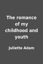 The romance of my childhood and youth by…
