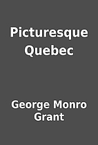 Picturesque Quebec by George Monro Grant