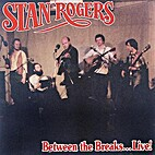 Between the breaks: Live by Stan Rogers