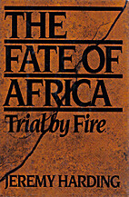 The Fate of Africa: Trial by Fire by Jeremy…