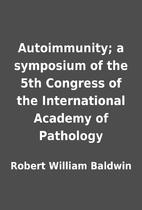 Autoimmunity; a symposium of the 5th…