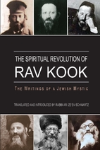 The Spiritual Revolution of Rav Kook by Ari…