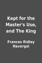 Kept for the Master's Use, and The King by…