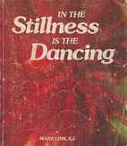 In the Stillness Is the Dancing by Mark Link