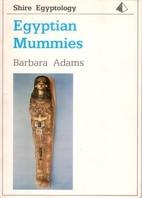 Egyptian Mummies by Barbara Adams