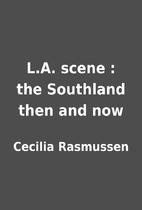 L.A. scene : the Southland then and now by…
