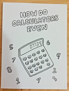 How do Calculators Even by Amy Wibowo