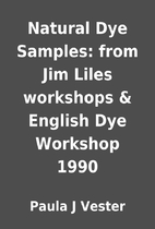 Natural Dye Samples: from Jim Liles…