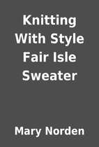 Knitting With Style Fair Isle Sweater by…