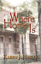 Where Home Is by Karen J. Hasley