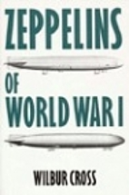 Zeppelins of World War I by Wilbur Cross