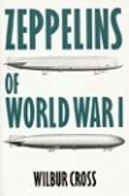 Zeppelins of World War I by Wilbur Cross