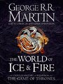 The World of Ice & Fire: The Untold History of Westeros and the Game of Thrones (A Song of Ice and Fire) - George R. R. Martin