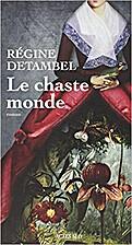 Le chaste monde by Régine Detambel