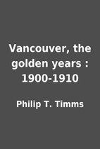 Vancouver, the golden years : 1900-1910 by…