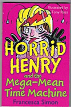 Horrid Henry and the Mega-Mean Time Machine…