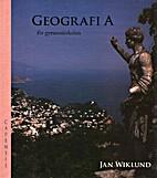 Geografi A : för gymnasieskolan by Jan…