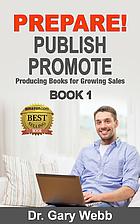 PREPARE! PUBLISH! PROMOTE! Book 1: Producing…