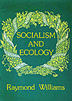 Socialism and Ecology by Raymond Williams