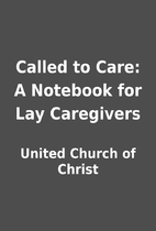 Called to Care: A Notebook for Lay…