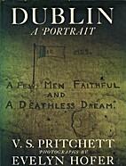 Dublin: a portrait by V. S. Pritchett; by…
