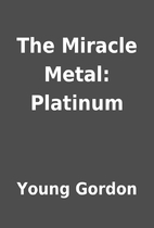 The Miracle Metal: Platinum by Young Gordon