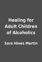 Healing for Adult Children of Alcoholics by…