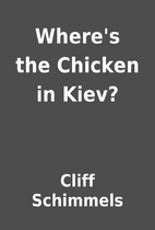 Where's the Chicken in Kiev? by Cliff…
