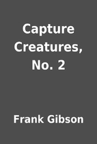 Capture Creatures, No. 2 by Frank Gibson