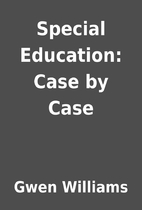 Special Education: Case by Case by Gwen…
