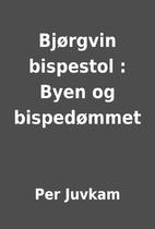 Bjørgvin bispestol : Byen og bispedømmet…
