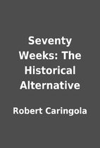 Seventy Weeks: The Historical Alternative by…