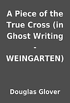 A Piece of the True Cross (in Ghost Writing…