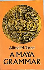 A Maya Grammar by Alfred Tozzer